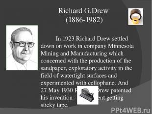 Richard G.Drew (1886-1982) In 1923 Richard Drew settled down on work in company