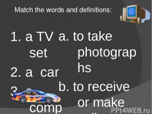 Match the words and definitions: 1. a TV set 2. a car 3. a computer 4. a video p
