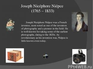 Joseph Nicéphore Niépce (1765 – 1833) Joseph Nicéphore Niépce was a French inven