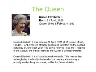 The Queen Queen Elizabeth II Born: 21 April, 1926 Queen since 6 February 1952 Qu