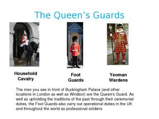 The Queen's Guards Household Cavalry Foot Guards Yeoman Wardens The men you see