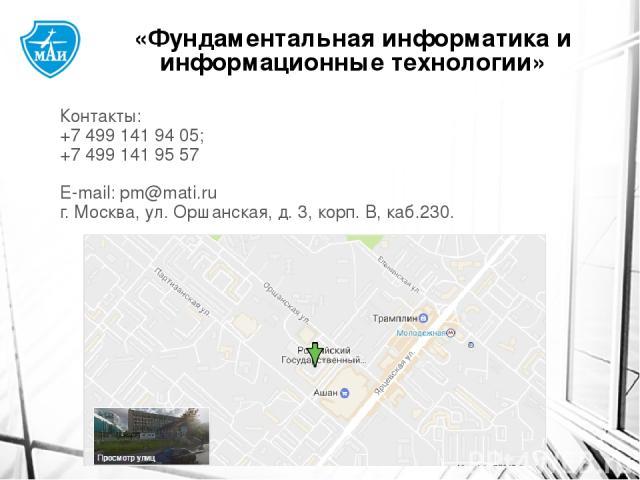 Контакты: +7 499 141 94 05; +7 499 141 95 57 E-mail:pm@mati.ru г. Москва, ул. Оршанская, д. 3, корп. В, каб.230. «Фундаментальная информатика и информационные технологии»