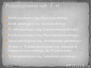 Klinik psixologiya (ing. Clinical psychology) Sosial psixologiya (ing. Social p