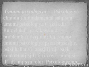 Ümumi psixologiya Psixologiya elminin ən fundamental sahəsini ümumi psixologiya