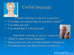 "Useful language Politely refusing to answer a question ""I'd rather not answer th"