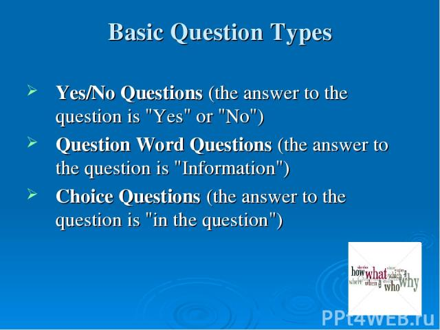 Basic Question Types Yes/No Questions (the answer to the question is