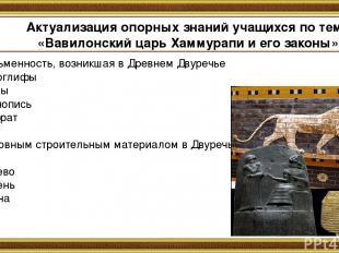 Актуализация опорных знаний учащихся по теме «Вавилонский царь Хаммурапи и его з