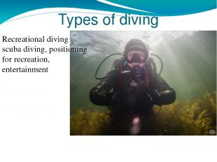 Types of diving Recreational diving - scuba diving, positioning for recreation,