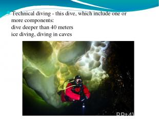 Technical diving - this dive, which include one or more components: dive deeper