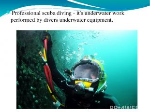 Professional scuba diving - it's underwater work performed by divers underwater