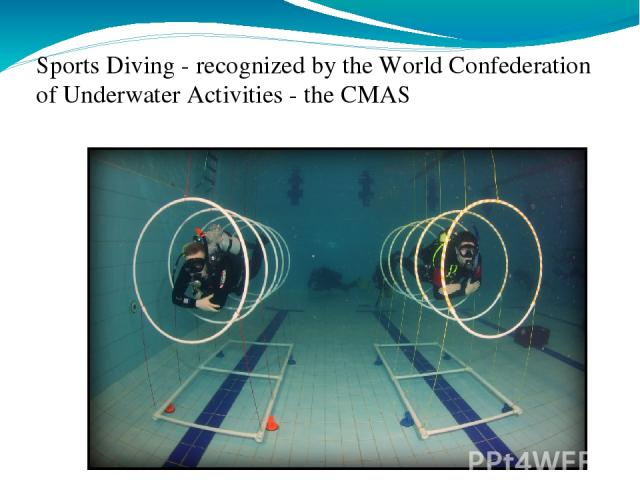 Sports Diving - recognized by the World Confederation of Underwater Activities - the CMAS