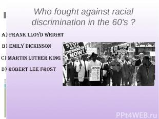 Who fought against racial discrimination in the 60's ?