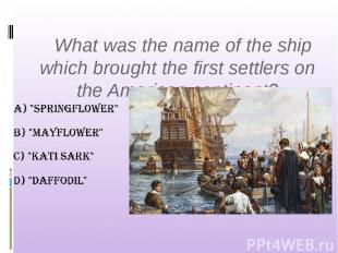 What was the name of the ship which brought the first settlers on the American c
