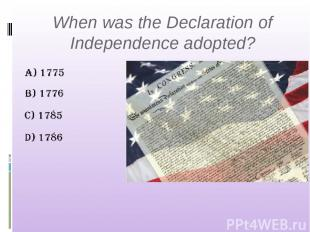 When was the Declaration of Independence adopted?