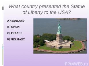 What country presented the Statue of Liberty to the USA?