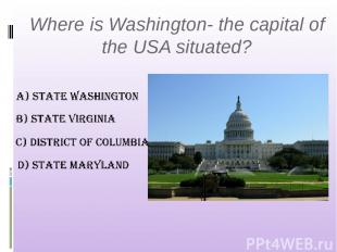 Where is Washington- the capital of the USA situated?