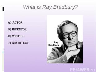 What is Ray Bradbury?