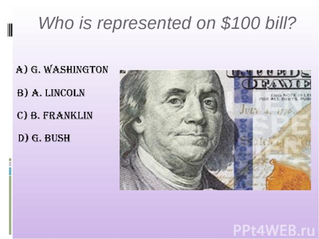 Who is represented on $100 bill?