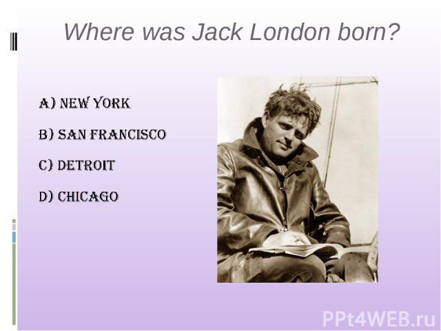 Where was Jack London born?