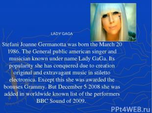 LADY GAGA Stefani Joanne Germanotta was born the March 20 1986. The General publ