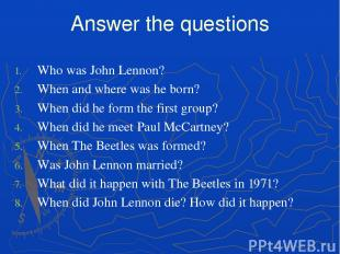 Answer the questions Who was John Lennon? When and where was he born? When did h