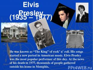 "Elvis Presley (1935 – 1977) He was known as ""The King"" of rock' n' roll. His son"
