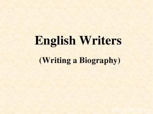 English Writers (Writing a Biography)
