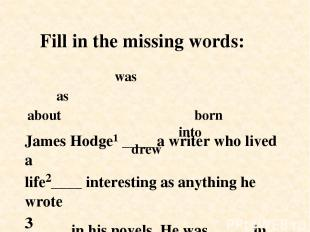 James Hodge¹ ____ a writer who lived a life²____ interesting as anything he wrot