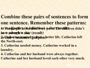 Combine these pairs of sentences to form one sentence. Remember these patterns: