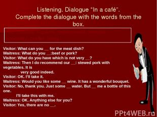 """Listening. Dialogue """"In a café"""". Complete the dialogue with the words from the b"""