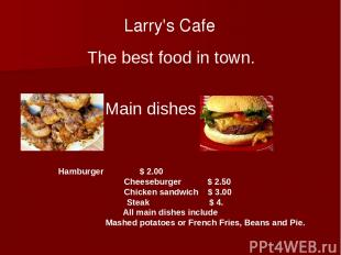 Larry's Cafe The best food in town. Main dishes Hamburger $ 2.00 Cheeseburger $