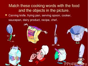 Match these cooking words with the food and the objects in the picture. Carving
