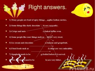 Right answers. 1) Many people are fond of spicy things a) like Indian curries. 2