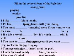 1 I like _______ (play) tennis. 2 I'd like _______ (play) tennis with you. 3 You