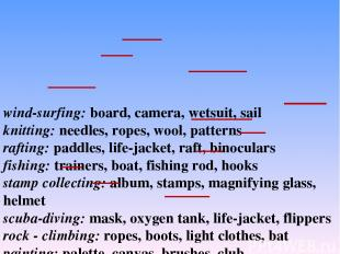 wind-surfing: board, camera, wetsuit, sail knitting: needles, ropes, wool, patte
