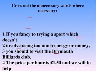 1 If you fancy to trying a sport which doesn't 2 involve using too much energy o