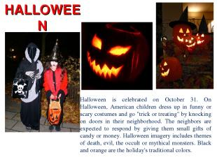 HALLOWEEN Halloween is celebrated on October 31. On Halloween, American children