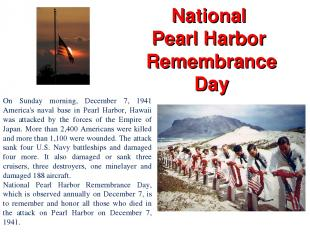 National Pearl Harbor Remembrance Day On Sunday morning, December 7, 1941 Americ
