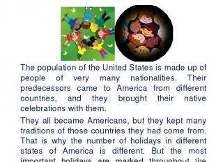 The population of the United States is made up of people of very many nationalit