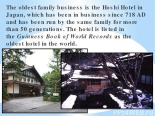 The oldest family business is the Hoshi Hotel in Japan, which has been in busine