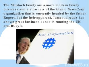 The Murdoch family are a more modern family business and are owners of the titan