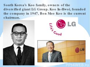 South Korea's Koo family, owners of the diversified giant LG Group. Koo In-Hwoi,