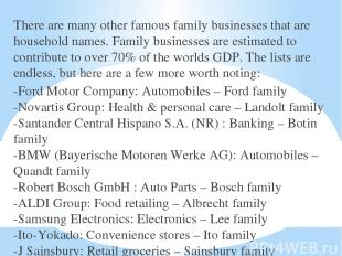 There are many other famous family businesses that are household names. Family b