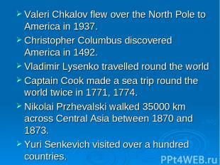 Valeri Chkalov flew over the North Pole to America in 1937. Christopher Columbus