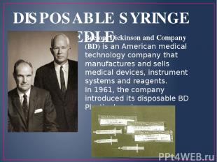 DISPOSABLE SYRINGE AND NEEDLE Becton, Dickinson and Company (BD) is an American