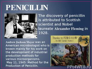 PENICILLIN The discovery of penicillin is attributed to Scottish scientist and N