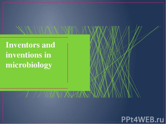 Inventors and inventions in microbiology