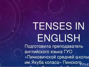 TENSES IN ENGLISH Подготовила преподаватель английского языка ГУО «Пинковичской