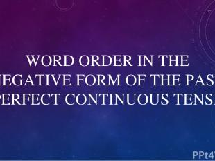 WORD ORDER IN THE NEGATIVE FORM OF THE PAST PERFECT CONTINUOUS TENSE