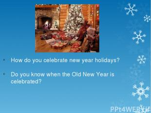 How do you celebrate new year holidays? Do you know when the Old New Year is cel